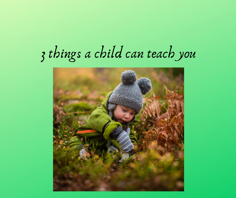 3 things a child can teach you