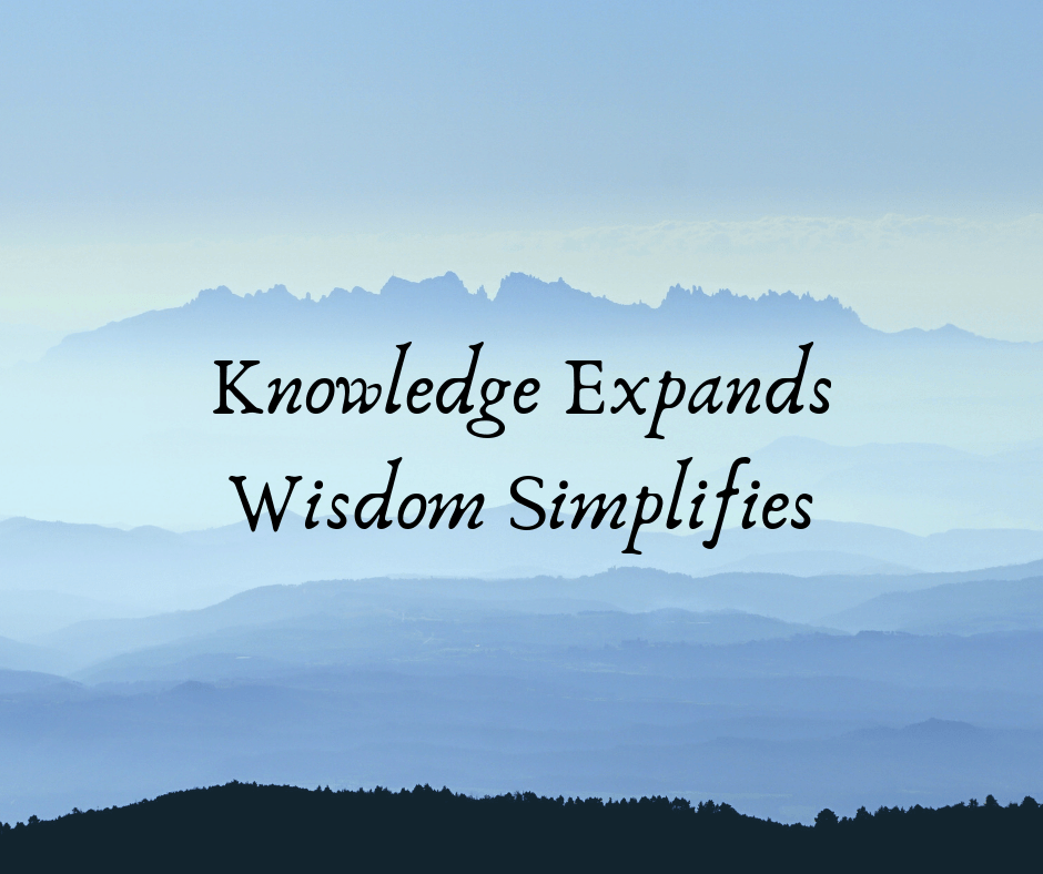 Knowledge Expands Wisdom Simplifies