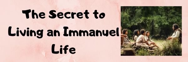 The #1 Secret to Living An Immanuel Life